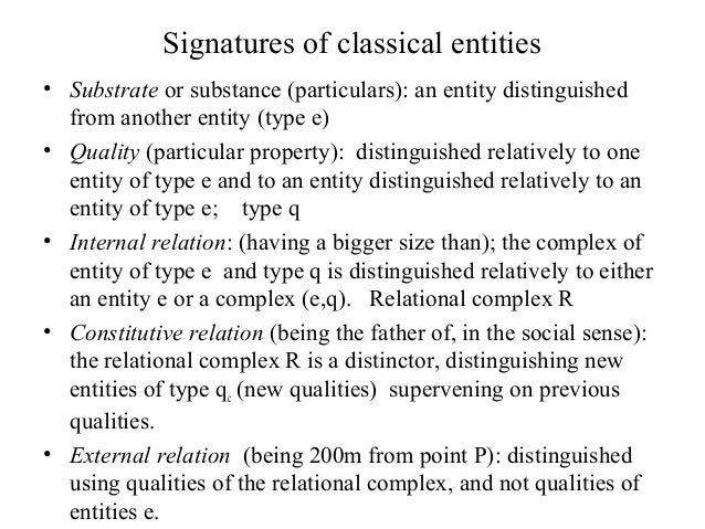 Signatures of classical entities • Substrate or substance (particulars): an entity distinguished from another entity (type...