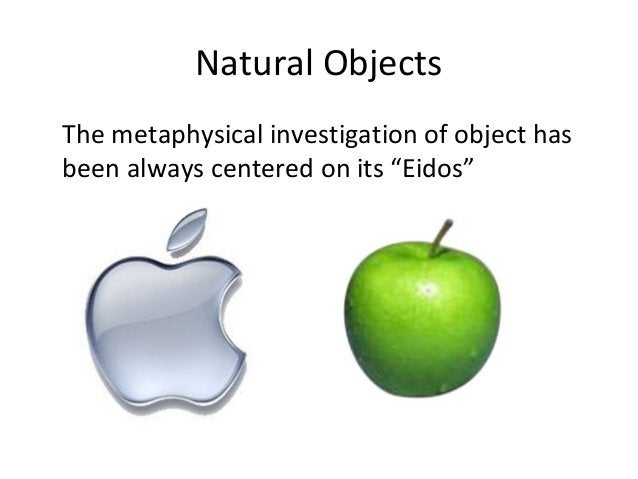 """Natural Objects The metaphysical investigation of object has been always centered on its """"Eidos"""""""