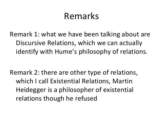 Remarks Remark 1: what we have been talking about are Discursive Relations, which we can actually identify with Hume's phi...