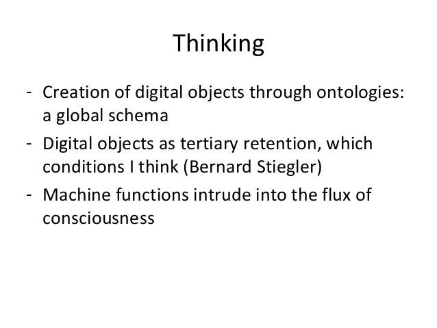 Thinking - Creation of digital objects through ontologies: a global schema - Digital objects as tertiary retention, which ...
