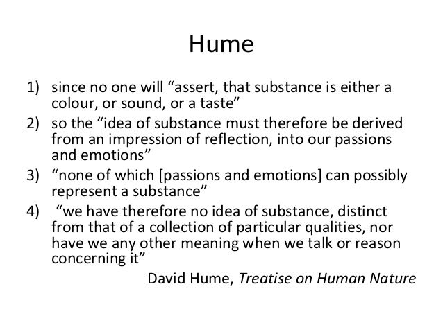 """Hume 1) since no one will """"assert, that substance is either a colour, or sound, or a taste"""" 2) so the """"idea of substance m..."""