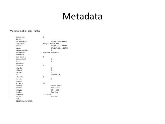 Metadata Metadata of a Flickr Photo • comments: 1 • dates: • dateuploaded: 8/19/07; 2:44:43 AM • lastupdate: 8/19/07; 2:44...