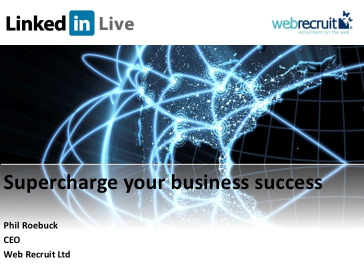 Supercharge your business successPhil RoebuckCEOWeb Recruit Ltd                  © 2011 Webrecruit Limited. All rights res...