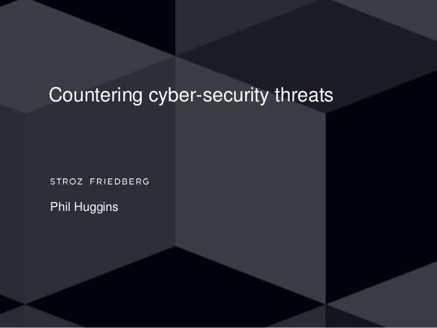 Countering cyber-security threats Phil Huggins