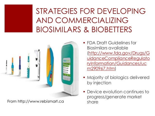 STRATEGIES FOR DEVELOPING AND COMMERCIALIZING BIOSIMILARS & BIOBETTERS From http://www.rebismart.ca  FDA Draft Guidelines...