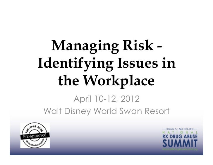 Managing Risk -Identifying Issues in   the Workplace       April 10-12, 2012Walt Disney World Swan Resort
