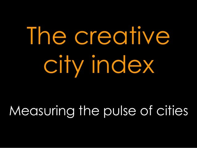 The creative city index Measuring the pulse of cities