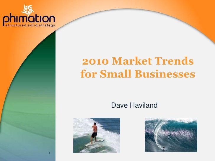 2010 Market Trendsfor Small Businesses<br />Dave Haviland<br />1<br />