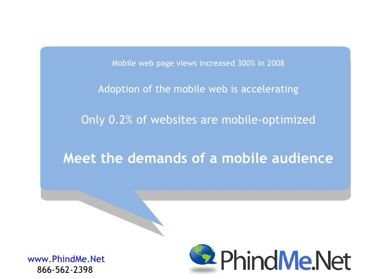 www.PhindMe.Net 866-562-2398  <ul><ul><li>Mobile web page views increased 300% in 2008 </li></ul></ul><ul><ul><li>Adoption...