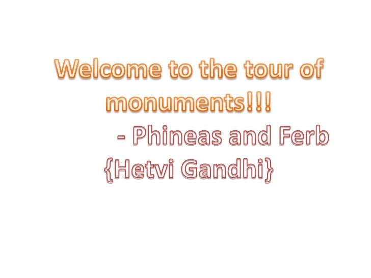 Welcome to the tour of monuments!!!<br />- Phineas and Ferb {Hetvi Gandhi}<br />