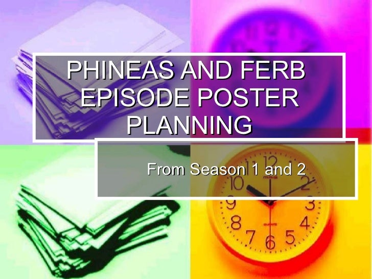PHINEAS AND FERB  EPISODE POSTER PLANNING From Season 1 and 2