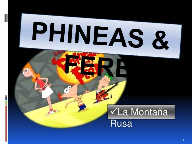 PHINEAS & FERB<br /><ul><li>La Montaña Rusa</li></ul>1<br />