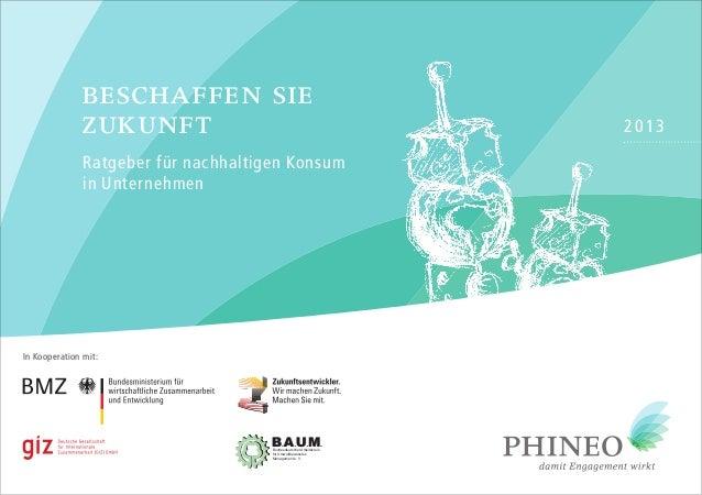 bESCHAffEN SIE zUKUNft Ratgeber für nachhaltigen Konsum in Unternehmen  In Kooperation mit:  Bundesdeutscher Arbeitskreis ...
