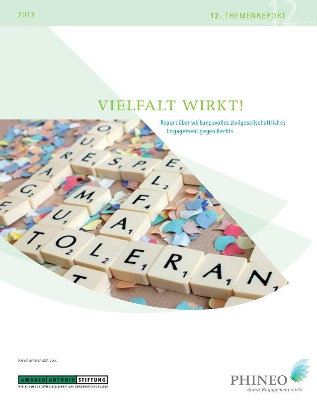 2013  12  12. THEMENREPORT  VIELFALT WIRKT! Report über wirkungsvolles zivilgesellschaftliches Engagement gegen Rechts  Id...