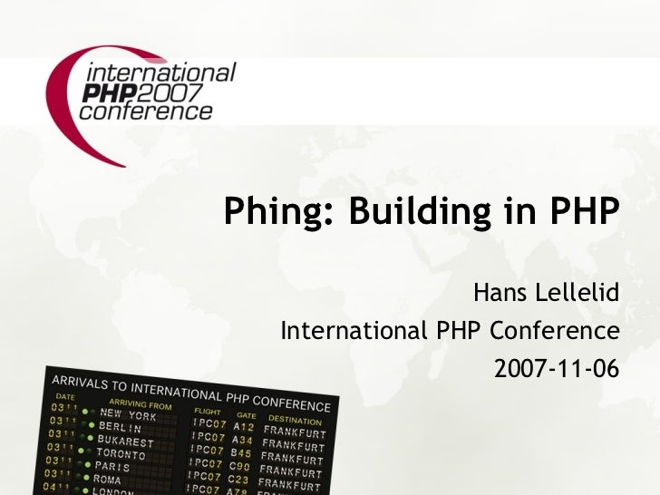 Phing: Building in PHP                    Hans Lellelid    International PHP Conference                      2007-11-06