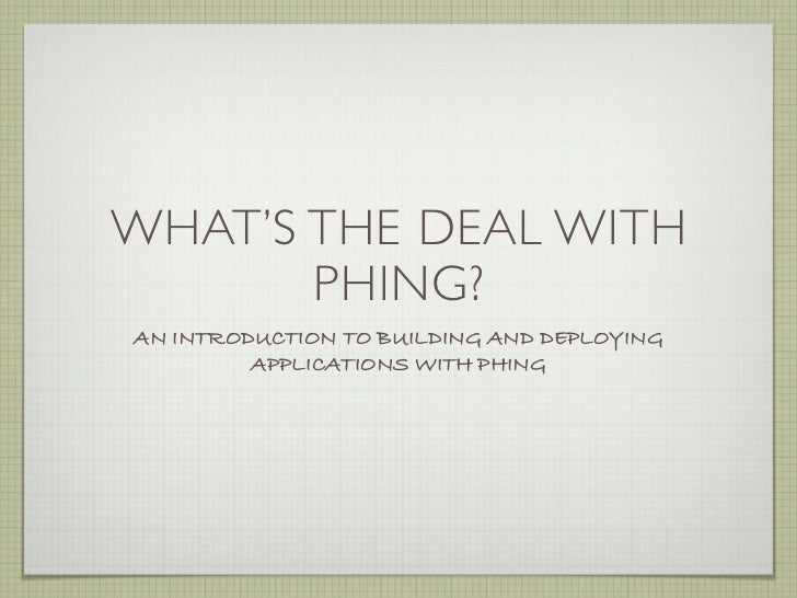 WHAT'S THE DEAL WITH       PHING?AN INTRODUCTION TO BUILDING AND DEPLOYING         APPLICATIONS WITH PHING