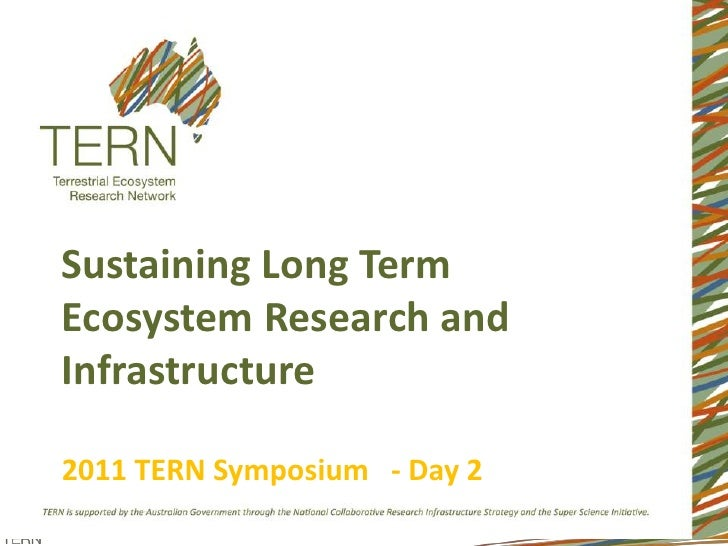 Sustaining Long Term Ecosystem Research and Infrastructure2011 TERN Symposium   - Day 2<br />