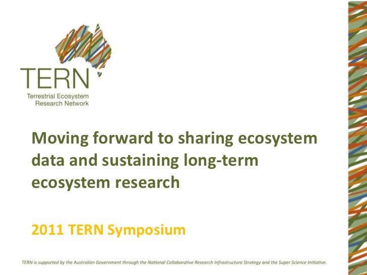 Moving forward to sharing ecosystem data and sustaining long-term ecosystem research 2011 TERN Symposium<br />