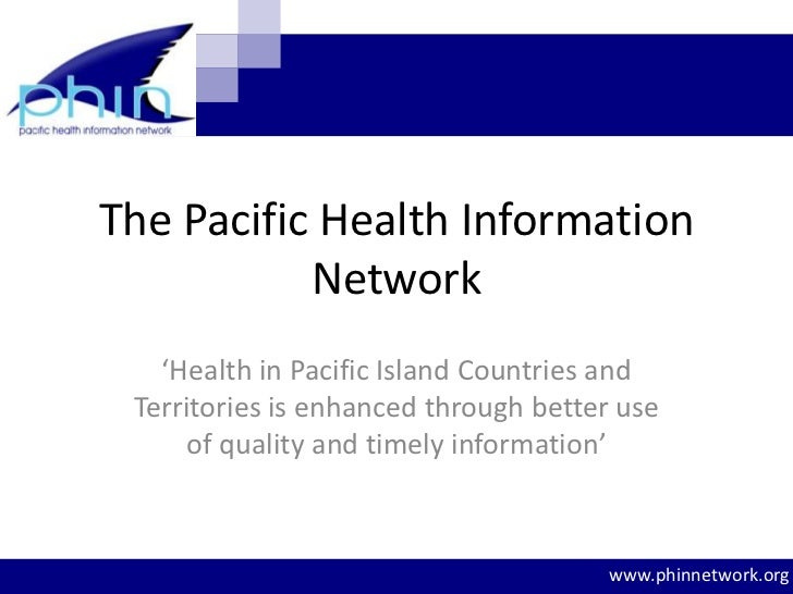 The Pacific Health Information           Network   'Health in Pacific Island Countries and Territories is enhanced through...