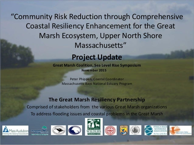 """""""Community Risk Reduction through Comprehensive Coastal Resiliency Enhancement for the Great Marsh Ecosystem, Upper North ..."""