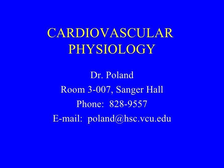 CARDIOVASCULAR  PHYSIOLOGY Dr. Poland Room 3-007, Sanger Hall Phone:  828-9557 E-mail:  [email_address]