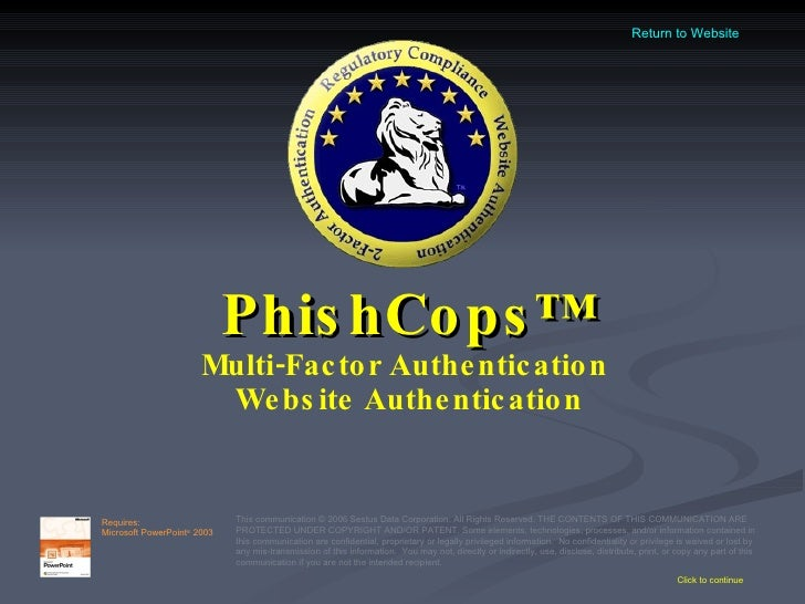 PhishCops™ Multi-Factor Authentication  Website Authentication Click to continue This communication © 2006 Sestus Data Cor...