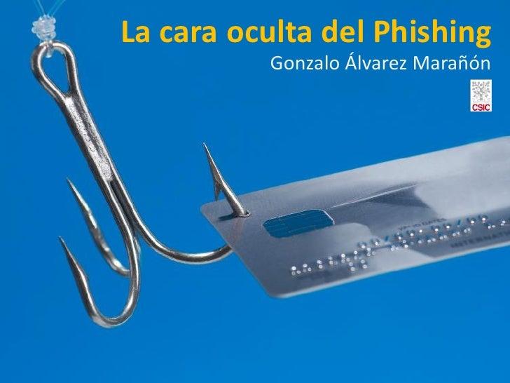 La cara oculta del Phishing           Gonzalo Álvarez Marañón