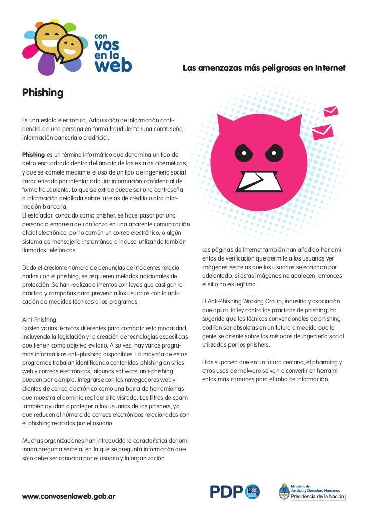 Las amenzazas más peligrosas en InternetPhishingEs una estafa electrónica. Adquisición de información confi-dencial de una...