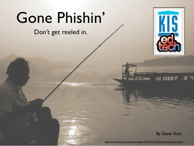 Gone Phishin'  Don't get reeled in.                                                                      By Steve Katz    ...