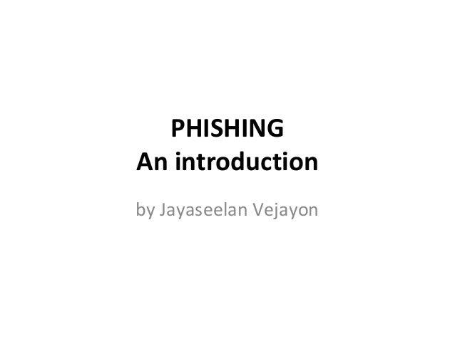 PHISHINGAn introductionby Jayaseelan Vejayon