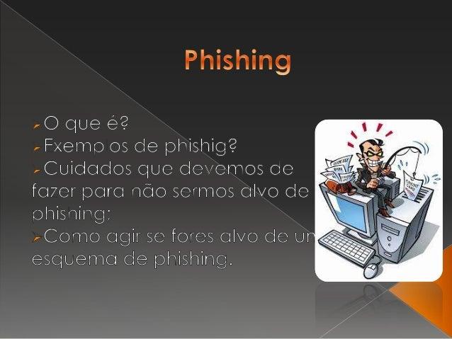  Phishing, é uma forma de fraude online, caracterizada por tentativas de adquirir dados pessoais de diversos tipos; senha...