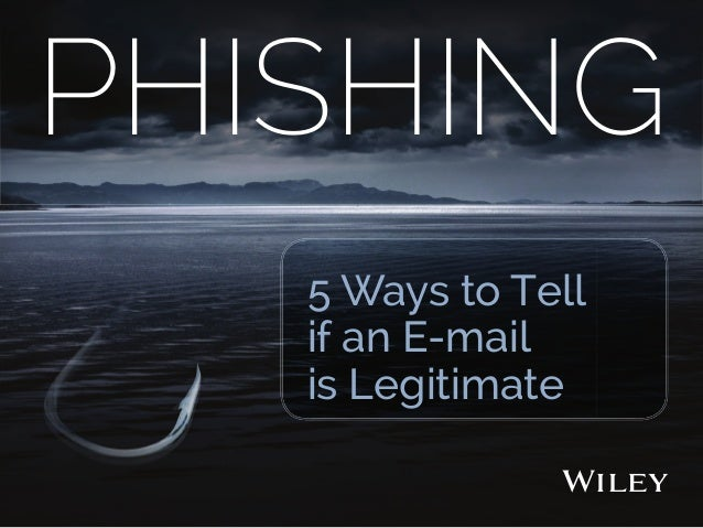 PHISHING 5 Ways to Tell if an E-mail is Legitimate