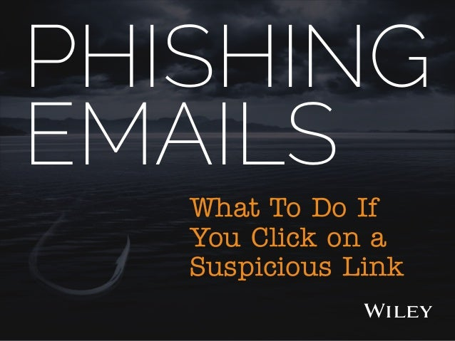 PHISHING EMAILS What To Do If You Click on a Suspicious Link
