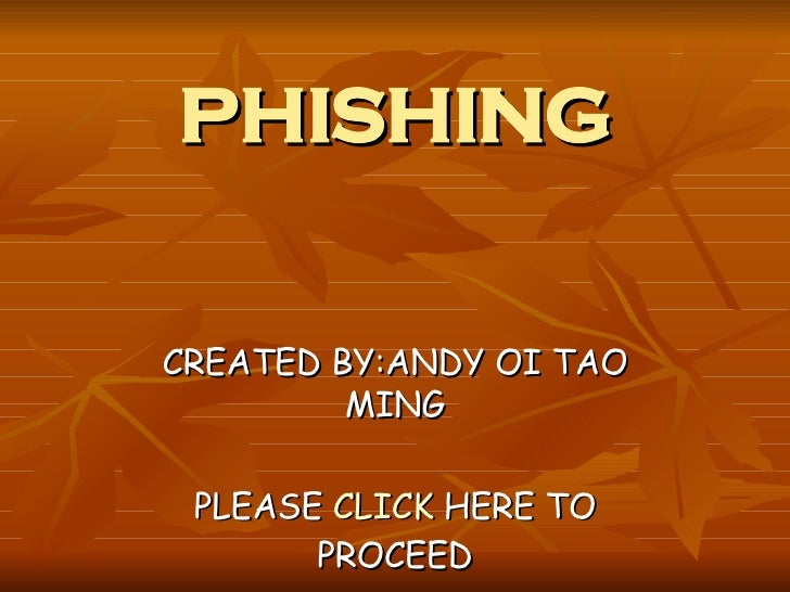 PHISHING CREATED BY:ANDY OI TAO MING PLEASE  CLICK  HERE TO PROCEED