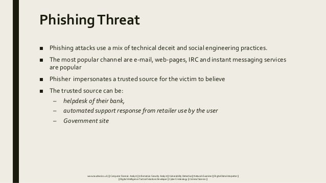 PhishingThreat ■ Phishing attacks use a mix of technical deceit and social engineering practices. ■ The most popular chann...