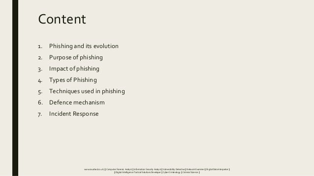 Content 1. Phishing and its evolution 2. Purpose of phishing 3. Impact of phishing 4. Types of Phishing 5. Techniques used...