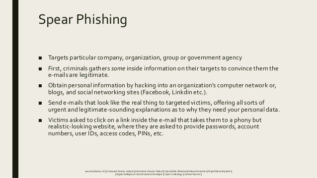Spear Phishing ■ Targets particular company, organization, group or government agency ■ First, criminals gathers some insi...