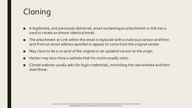 Cloning ■ A legitimate, and previously delivered, email containing an attachment or link has is used to create an almost i...