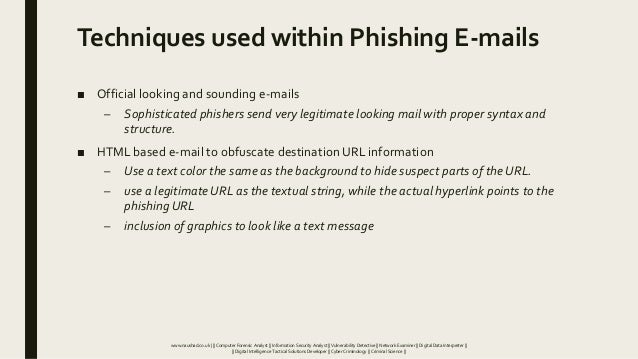 Techniques used within Phishing E-mails ■ Official looking and sounding e-mails – Sophisticated phishers send very legitim...