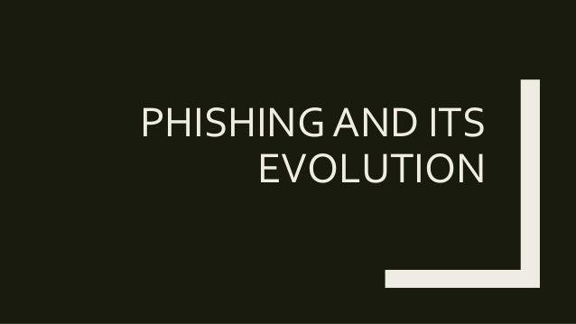 PHISHING AND ITS EVOLUTION