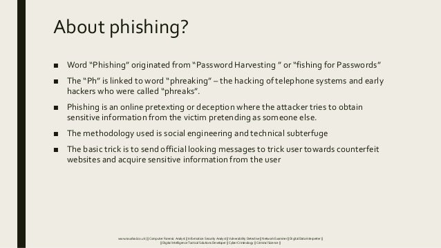 """About phishing? ■ Word """"Phishing"""" originated from """"Password Harvesting """" or """"fishing for Passwords"""" ■ The """"Ph"""" is linked t..."""