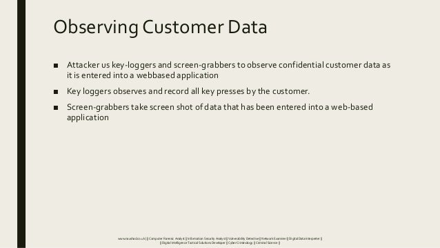 Observing Customer Data ■ Attacker us key-loggers and screen-grabbers to observe confidential customer data as it is enter...