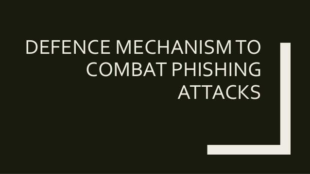 DEFENCE MECHANISMTO COMBAT PHISHING ATTACKS