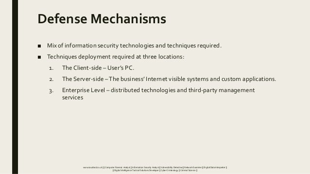 Defense Mechanisms ■ Mix of information security technologies and techniques required. ■ Techniques deployment required at...