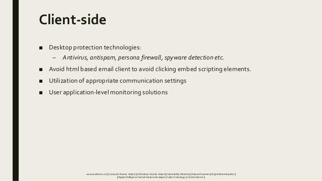 Client-side ■ Desktop protection technologies: – Antivirus, antispam, persona firewall, spyware detection etc. ■ Avoid htm...