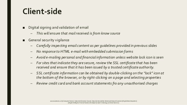 Client-side ■ Digital signing and validation of email – This will ensure that mail received is from know source ■ General ...