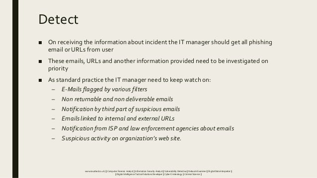 Detect ■ On receiving the information about incident the IT manager should get all phishing email or URLs from user ■ Thes...