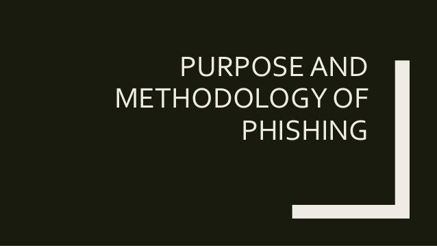 PURPOSE AND METHODOLOGY OF PHISHING