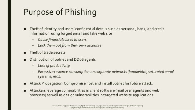 Purpose of Phishing ■ Theft of identity and users' confidential details such as personal, bank, and credit information usi...