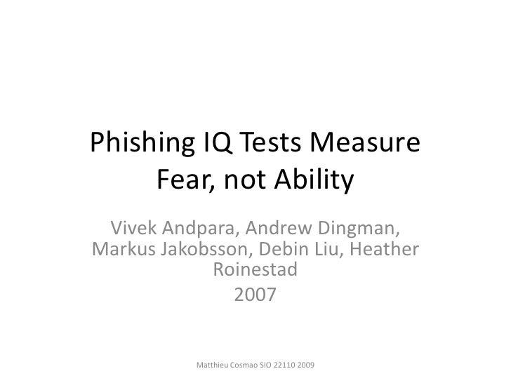 Phishing IQ Tests MeasureFear, not Ability<br />VivekAndpara, Andrew Dingman, Markus Jakobsson, Debin Liu, Heather Roinest...